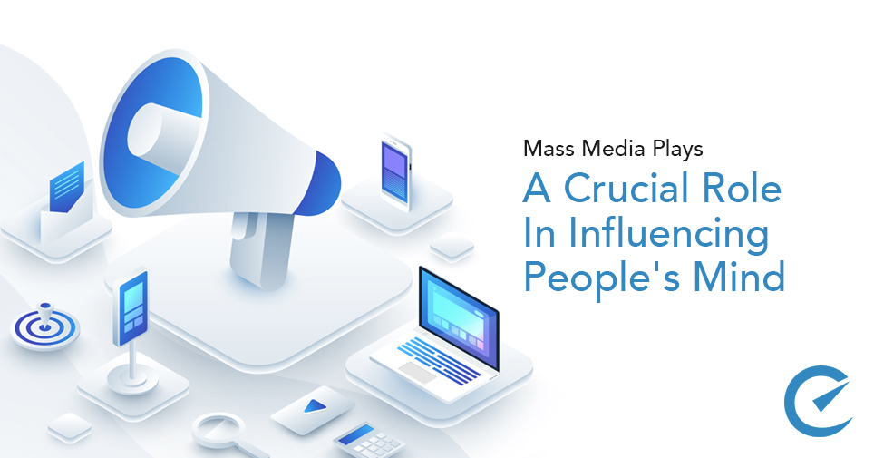 Mass Media Plays A Crucial Role In Influencing People's Mind